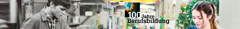 100 Jahre Berufsbildung bei GF